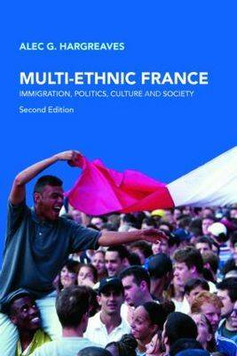 Multi-Ethnic France: Immigration, Politics, Culture, and Society
