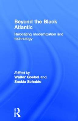 Beyond the Black Atlantic: Relocating Modernization and Technology