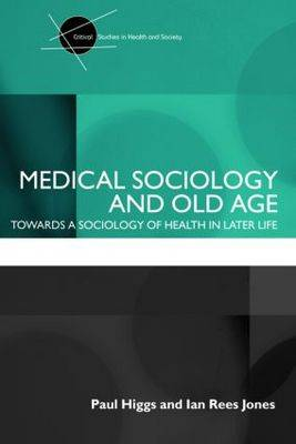Medical Sociology and Old Age: Towards a sociology of health in later life