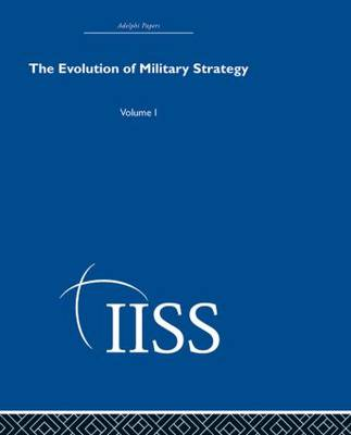 The Evolution of Military Strategy: Volume 1
