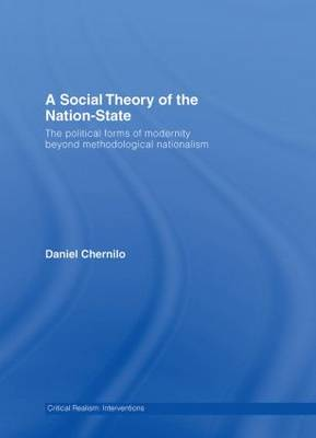 A Social Theory of the Nation State: The Political Forms of Modernity Beyond Methodological Nationalism