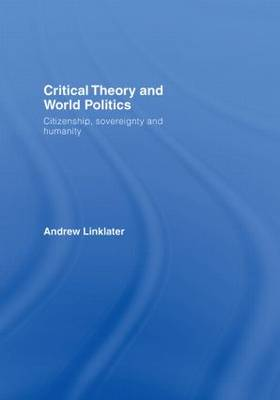 Critical Theory and World Politics: Citizenship, Sovereignty and Humanity