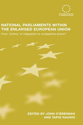 National Parliaments within the Enlarged European Union: From 'Victims' of Integration to Competitive Actors?