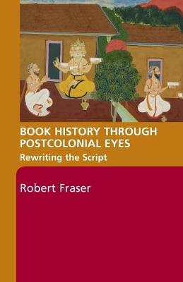 Book History Through Postcolonial Eyes: Rewriting the Script