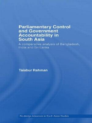 Parliamentary Control and Government Accountability in South Asia: A Comparative Analysis of Bangladesh, India and Sri Lanka