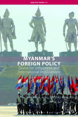 Myanmar's Foreign Policy: Domestic Influences and International Implications