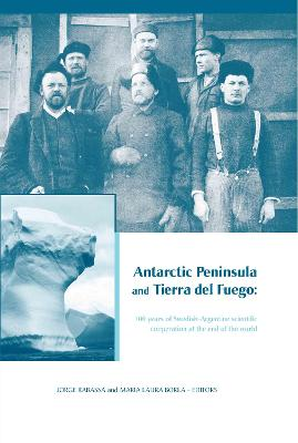 "Antarctic Peninsula & Tierra del Fuego: 100 Years of Swedish-Argentine Scientific Cooperation at the End of the World: Proceedings of ""Otto Nordensjold's Antarctic Expedition of 1901-1903 and Swedish Scientists in Patagonia: A Symposium"", Buenos Aires, Ar"
