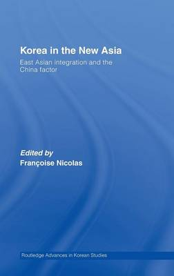Korea in the New Asia: East Asian Integration and the China Factor