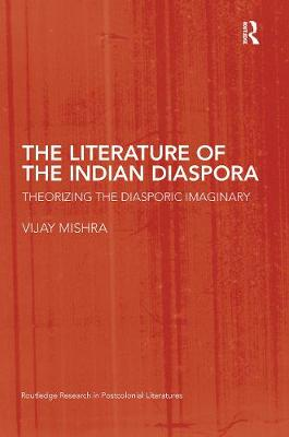 The Literature of the Indian Diaspora: Theorizing the Diasporic Imaginary