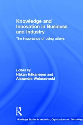 Knowledge and Innovation in Business and Industry: The Importance of Using Others