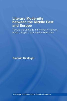Literary Modernity Between the Middle East and Europe: Textual Transactions in 19th Century Arabic, English and Persian Literatures