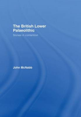 The British Lower Palaeolithic: Stones in Contention