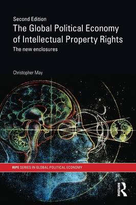 The Global Political Economy of Intellectual Property Rights: The New Enclosures