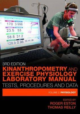 Kinanthropometry and Exercise Physiology Laboratory Manual: Tests, Procedures and Data: Volume Two: Physiology