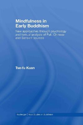 Mindfulness in Early Buddhism: New Approaches through Psychology and Textual Analysis of Pali, Chinese and Sanskrit Sources