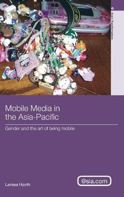 Mobile Media in the Asia Pacific: Gender and the Art of Being Mobile