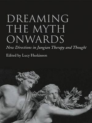 Dreaming the Myth Onwards: New Directions in Jungian Therapy and Thought