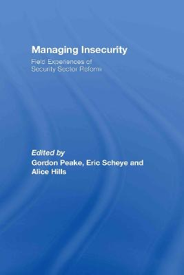 Managing Insecurity: Field Experiences of Security Sector Reform