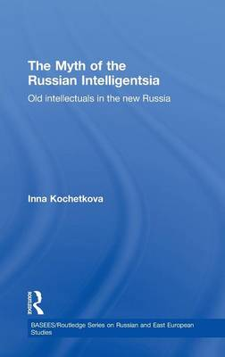 The Myth of the Russian Intelligentsia: Old Intellectuals in the New Russia