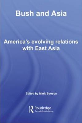 Bush and Asia: America's Evolving Relations with East Asia