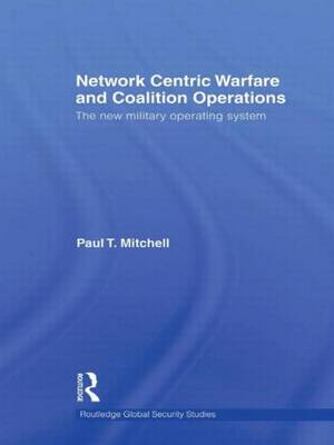 Network Centric Warfare and Coalition Operations: The New Military Operating System