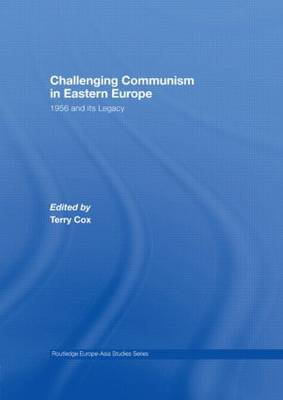 Challenging Communism in Eastern Europe: 1956 and its Legacy
