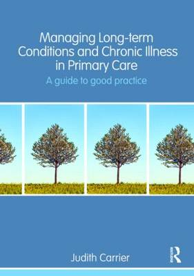 Managing Long Term Conditions and Chronic Illness in Primary Care: A Guide to Good Practice