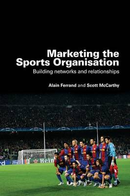 Marketing the Sports Organisation: Building Networks and Relationships
