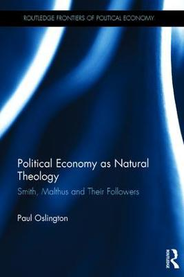 Political Economy as Natural Theology: Smith, Malthus and Their Followers
