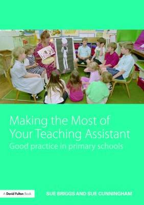 Making the Most of Your Teaching Assistant: Good Practice in Primary Schools