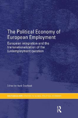 The Political Economy of European Employment: European Integration and the Transnationalization of the (Un)Employment Question