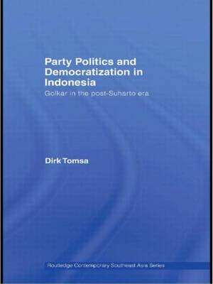 Party Politics and Democratization in Indonesia: Golkar in the post-Suharto era