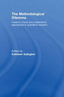 The Methodological Dilemma: Creative, critical and collaborative approaches to qualitative research
