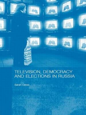 Television, Democracy and Elections in Russia