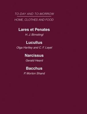 Today and Tomorrow: Laret et Penates or the Home of the Futurelucullus the Food of the Futurenarcissus an Anatomy of Clothesbacchus, or Wine to-Day and to-Morrow: Volume 5: Home, Clothes and Food