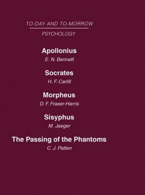 Today and Tomorrow: Apollonius, or the Future of Psychical Researchsocrates, or the Emancipation of Mankindmorpheus, or the Future of Sleepsisyphus, or the Limits of Psychologythe Passing of Phantoms: Volume 11: Psychology