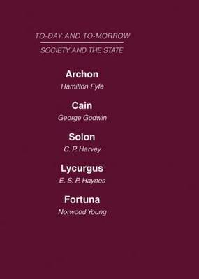 Today and Tomorrow: Archon or the Future of Governmentcain or the Future of Crimesolon or the Price of Justicelycurgus, or the Future of the Lawfortuna, or Chance and Design: Volume 14: Society and the State