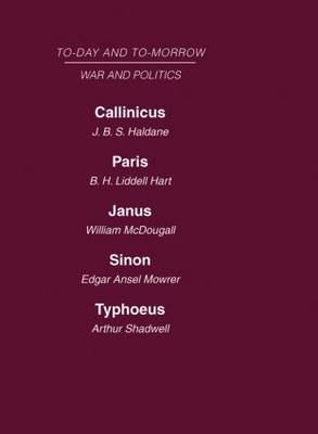Today and Tomarrow: Callinicus: A Defence of Chemical Warfareparis or the Future of Warjanus or the Conquest of Warsinon or the Future of Politics Typhoeus or the Future of Socialism: Volume 16: War and Politics