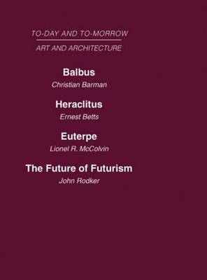 Today and Tomorrow: Balbus or the Future of Architectureheraclitus or the Future of Filmseuterpe or the Future of Artthe Future of Futurism: Volume 23: Art and Architecture