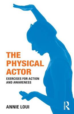 The Physical Actor: Exercises for Action and Awareness