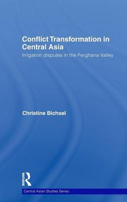 Conflict Transformation in Central Asia: Irrigation disputes in the Ferghana Valley