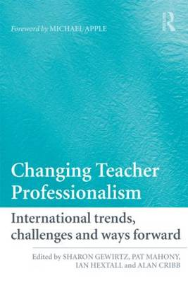 Changing Teacher Professionalism: International trends, challenges and ways forward