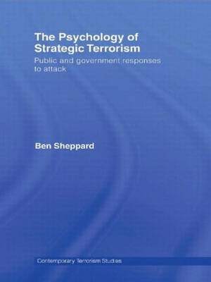 The Psychology of Strategic Terrorism: Public and Government Responses to Attack