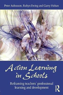 Action Learning in Schools: Reframing teachers' professional learning and development