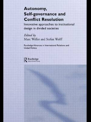Autonomy, Self Governance and Conflict Resolution: Innovative approaches to Institutional Design in Divided Societies