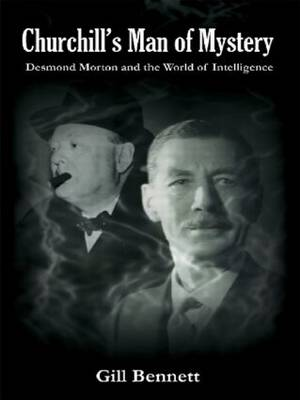 Churchill's Man of Mystery: Desmond Morton and the World of Intelligence