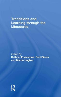 Transitions and Learning Through the Lifecourse: Transitions and Learning in Education and Life