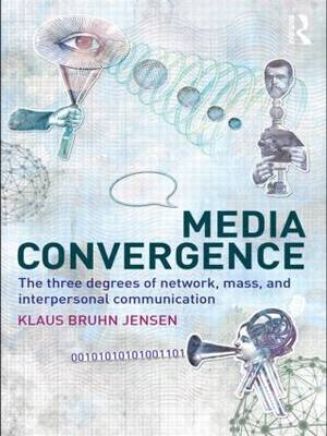 Media Convergence: The Three Degrees of Network, Mass and Interpersonal Communication