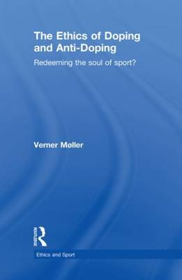 The Ethics of Doping and Anti-Doping: Redeeming the Soul of Sport?