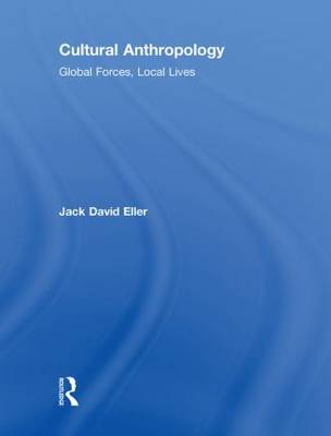 Cultural Anthropology: Global Forces, Local Lives
